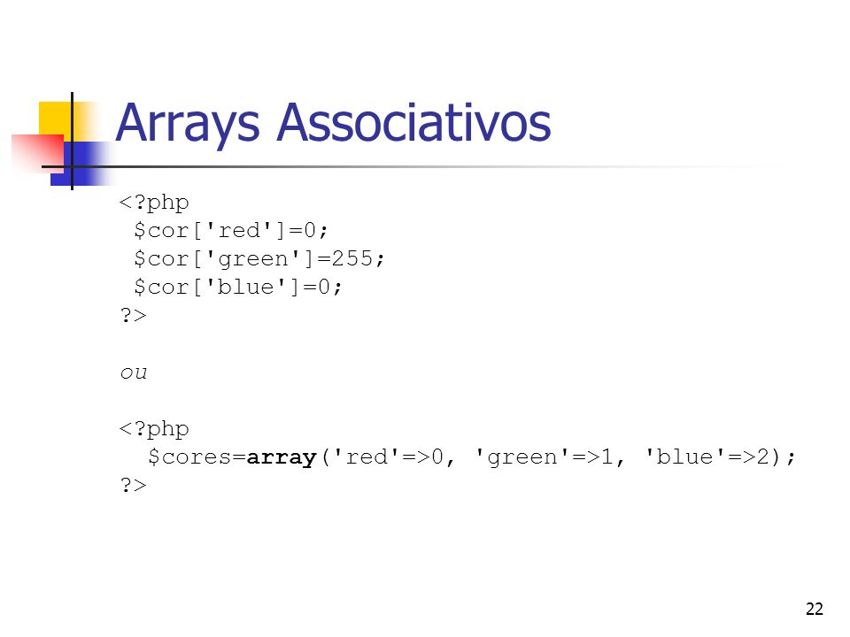 Arrays Associativos < php $cor[ red ]=0; $cor[ green ]=255;